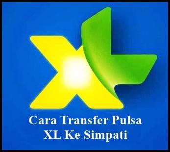 Cara Transfer Pulsa Kartu Xl Ke Simpati Terbaru Work 2018