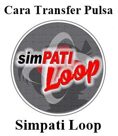 Cara Transfer Pulsa Simpati Loop Terbaru
