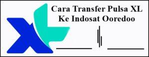 2020 Cara Transfer Pulsa Xl Ke Indosat Ooredoo Terbaru Cross
