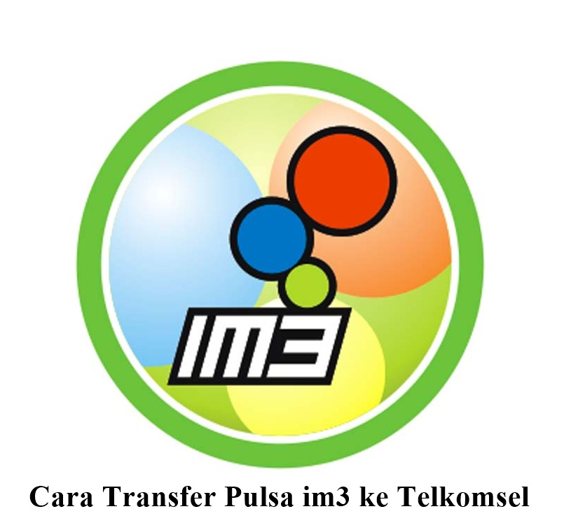 Cara Transfer Pulsa Im3 Ke Telkomsel Terbaru 2018