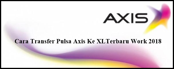 Cara Transfer Pulsa Axis Ke Xl Work