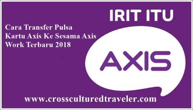 Cara Transfer Pulsa Kartu Axis Ke Sesama Axis Work 2018