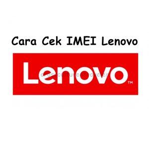 Cara Cek Imei Lenovo